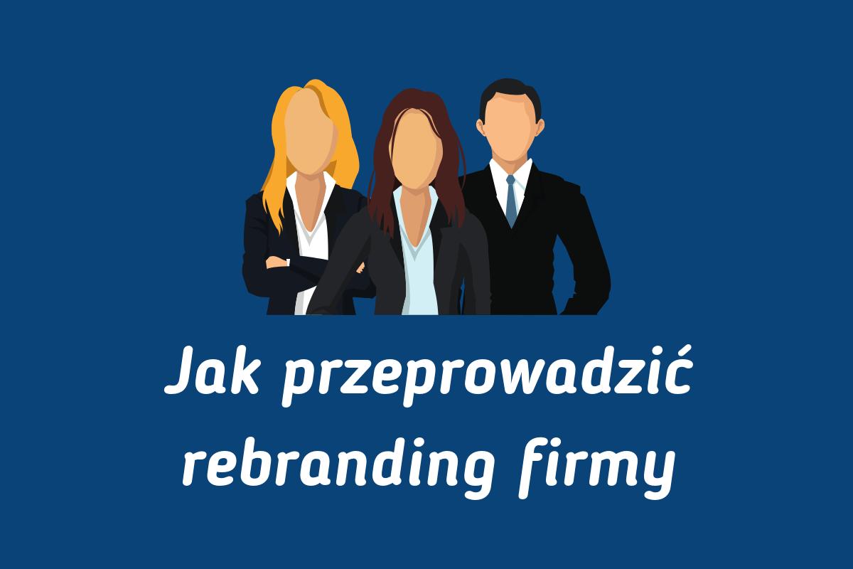 Jak przeprowadzić rebranding firmy