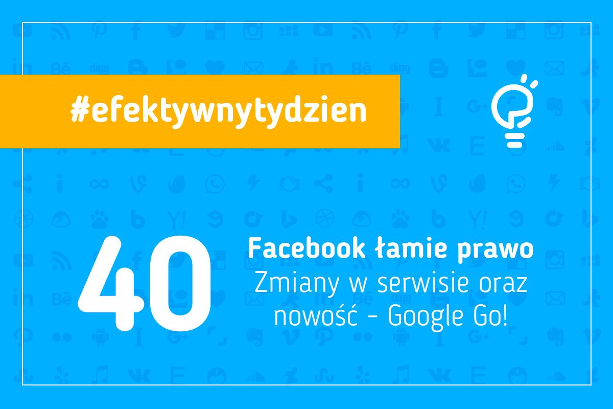 Facebook łamie prawo. Zmiany w serwisie oraz nowość - Google Go!