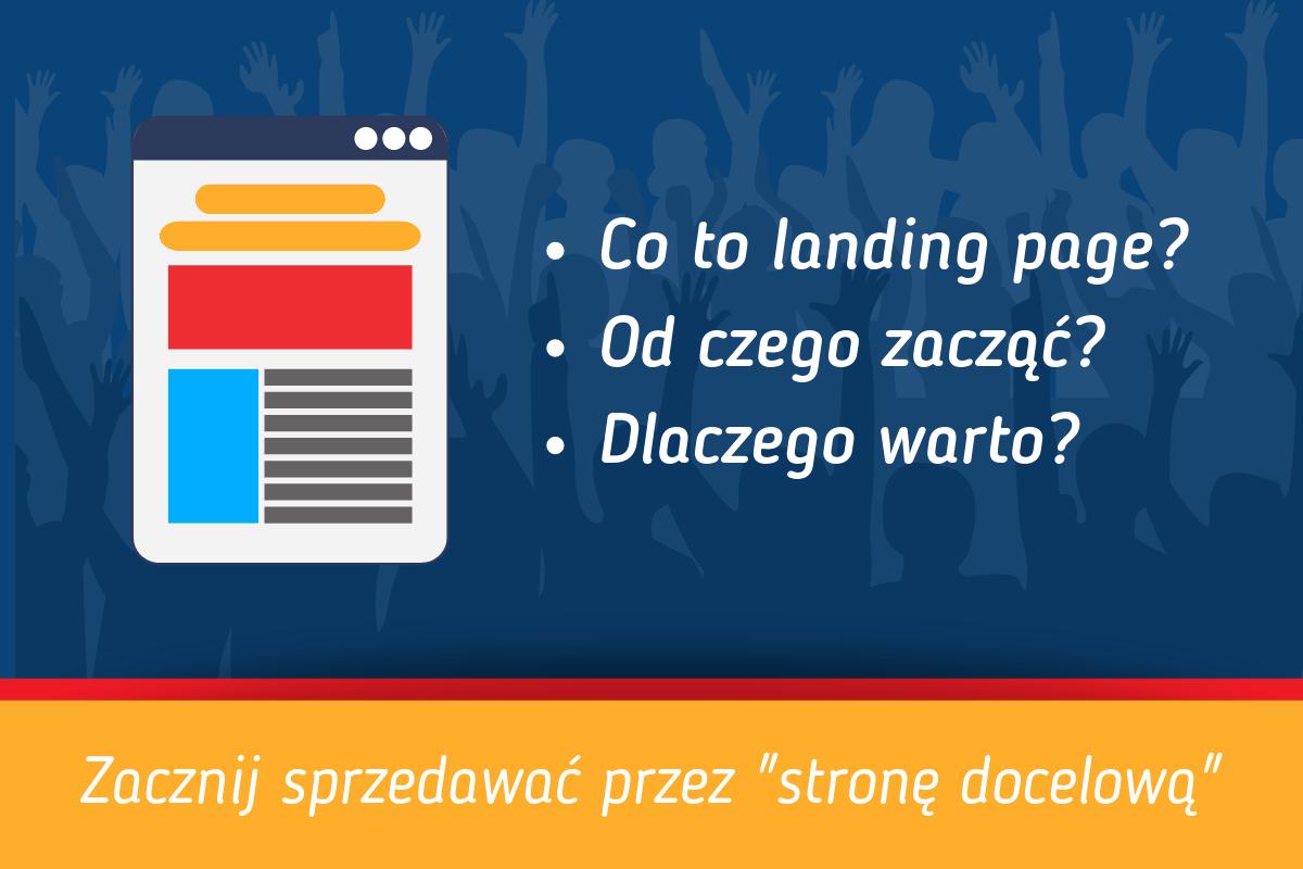 """Co to landing page? Od czego zacząć? Dlaczego warto? Zacznij sprzedawać przez """"stronę docelową"""""""