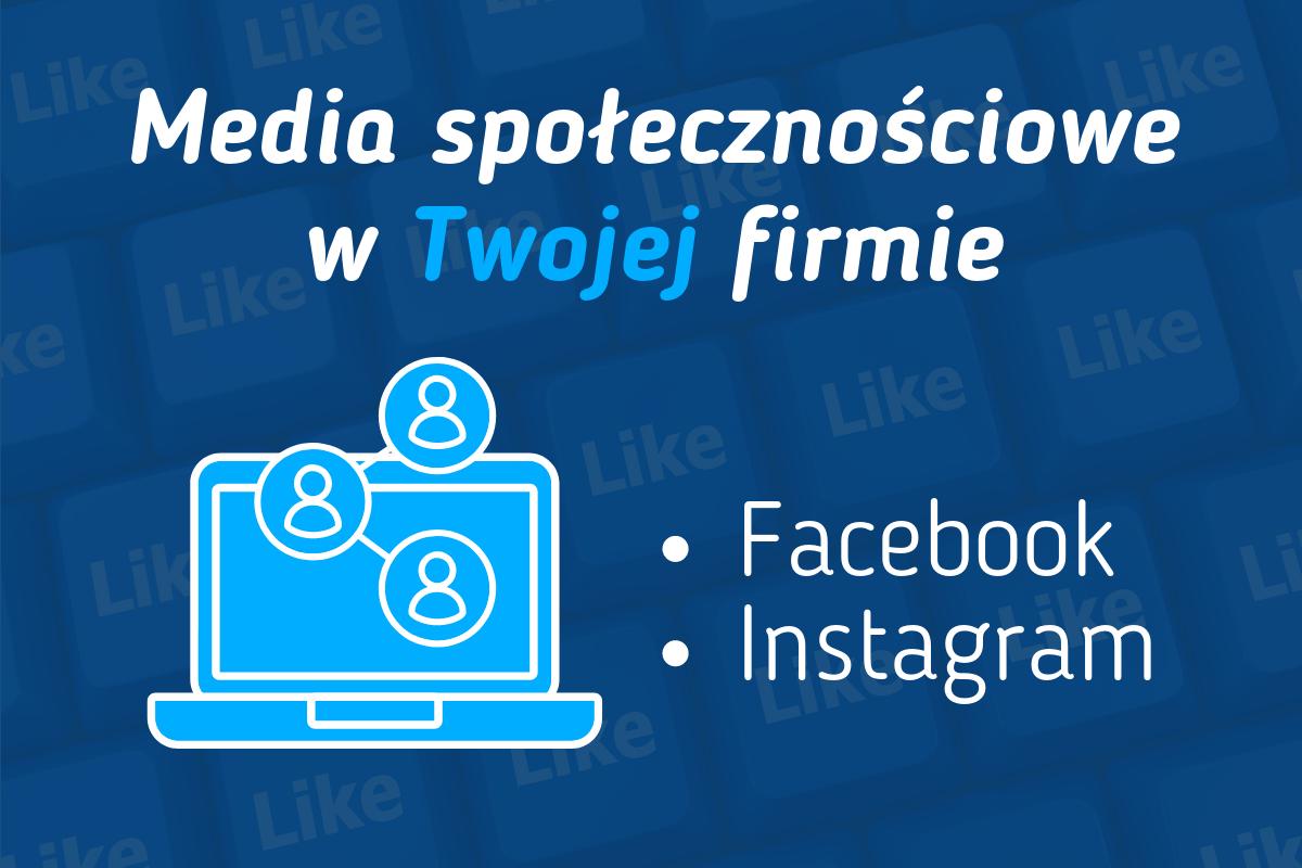 Media społecznościowe w Twojej firmie. Facebook oraz Instagram.